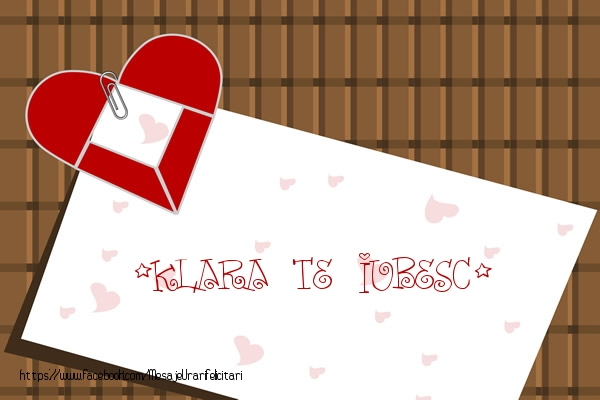 Felicitari de dragoste | !Klara Te iubesc!