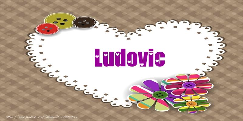 Felicitari de dragoste | Pentru Ludovic din inima