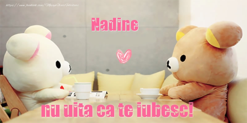 Felicitari de dragoste | Nadine, nu uita ca te iubesc!