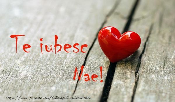 Felicitari de dragoste | Te iubesc Nae!