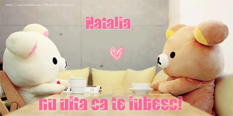 Felicitari de dragoste | Natalia, nu uita ca te iubesc!
