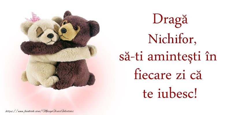 Felicitari de dragoste   Draga Nichifor, sa-ti amintesti in fiecare zi ca te iubesc!