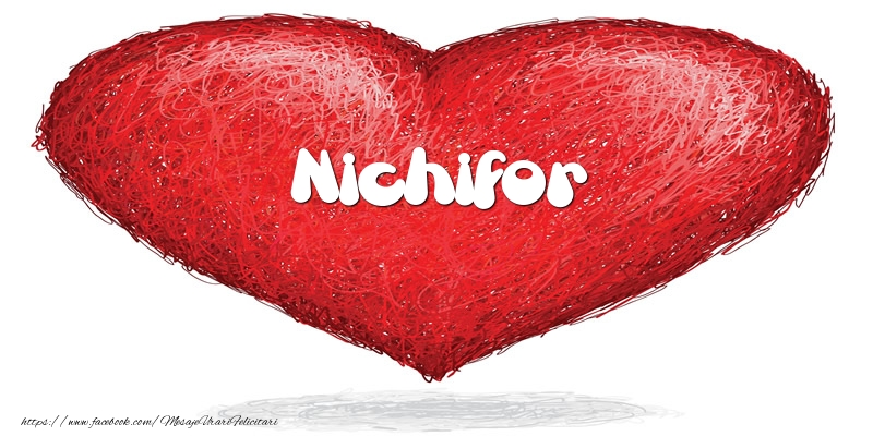 Felicitari de dragoste | Pentru Nichifor din inima