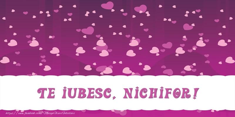 Felicitari de dragoste   Te iubesc, Nichifor!