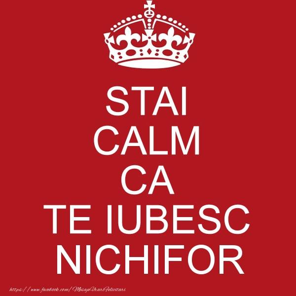 Felicitari de dragoste | STAI CALM CA TE IUBESC Nichifor!