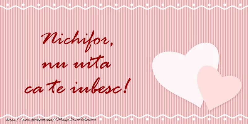 Felicitari de dragoste   Nichifor nu uita ca te iubesc!
