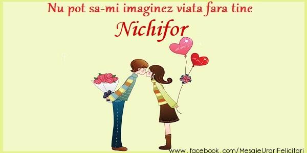 Felicitari de dragoste | Nu pot sa-mi imaginez viata fara tine Nichifor