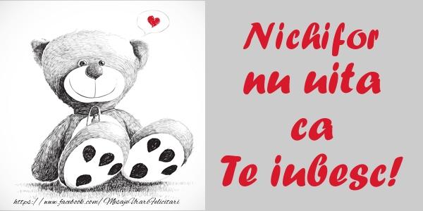 Felicitari de dragoste | Nichifor nu uita ca Te iubesc!