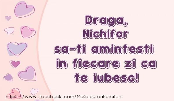Felicitari de dragoste | Draga, Nichifor sa-ti amintesti in fiecare zi ca te iubesc!