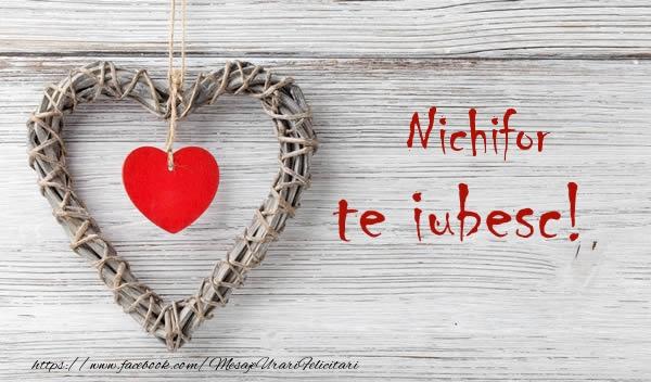 Felicitari de dragoste   Nichifor, Te iubesc