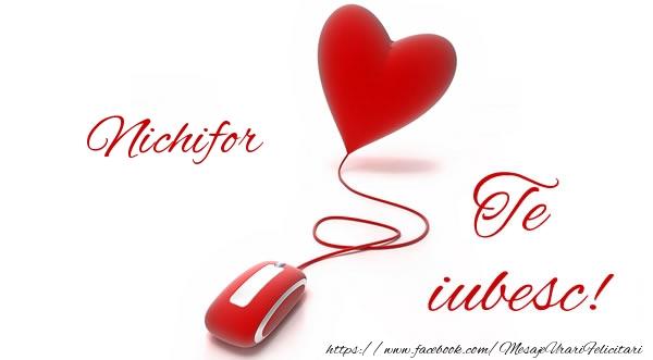 Felicitari de dragoste   Nichifor te iubesc!