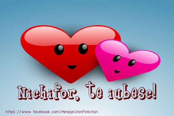 Felicitari de dragoste   Nichifor, te iubesc!