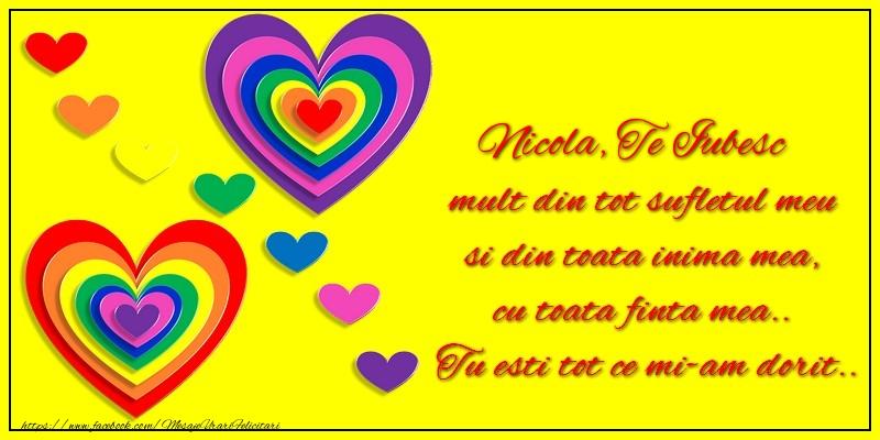 Felicitari de dragoste   Nicola te iubesc mult din tot sufletul meu si din toata inima mea, cu toata finta mea.. Tu esti tot ce mi-am dorit...