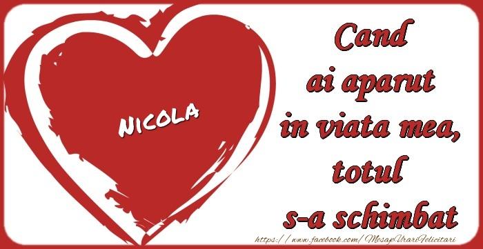 Felicitari de dragoste   Nicola Cand ai aparut in viata mea, totul  s-a schimbat