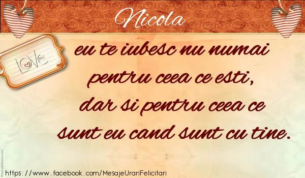 Felicitari de dragoste | Nicola eu te iubesc nu numai  pentru ceea ce esti,  dar si pentru ceea ce sunt eu cand sunt cu tine.