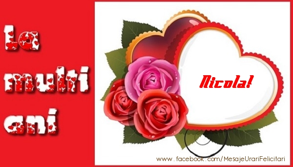 Felicitari de dragoste   La multi ani Nicola!