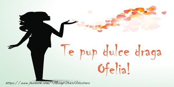 Felicitari de dragoste | Te pup dulce draga Ofelia!