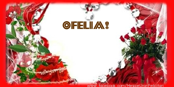 Felicitari de dragoste   Love Ofelia!