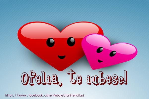 Felicitari de dragoste   Ofelia, te iubesc!