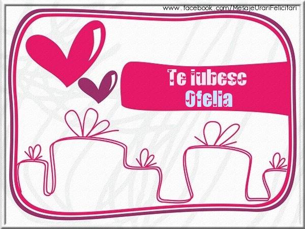 Felicitari de dragoste | Te iubesc Ofelia