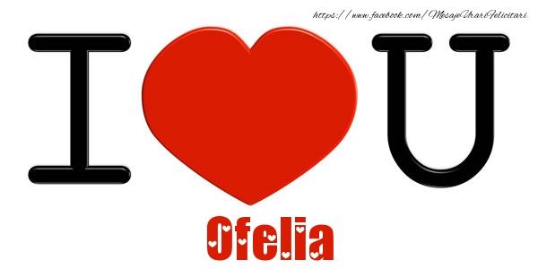 Felicitari de dragoste | I Love You Ofelia
