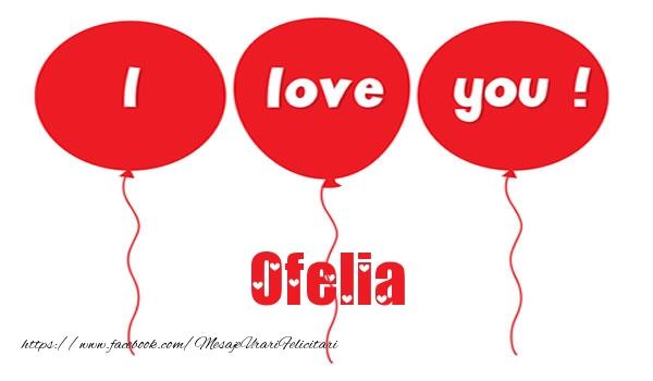 Felicitari de dragoste   I love you Ofelia