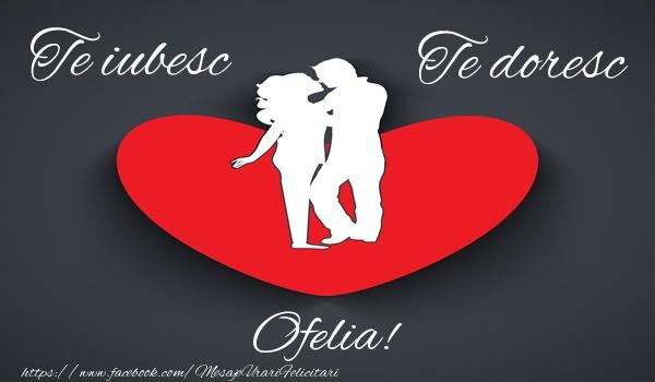 Felicitari de dragoste   Te iubesc, Te doresc Ofelia!