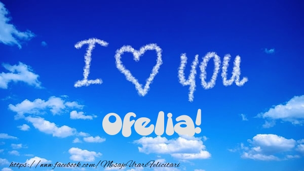 Felicitari de dragoste | I Love You Ofelia!