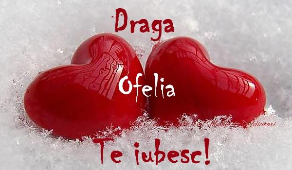 Felicitari de dragoste   Draga Ofelia Te iubesc!