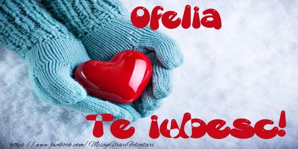 Felicitari de dragoste   Ofelia Te iubesc!