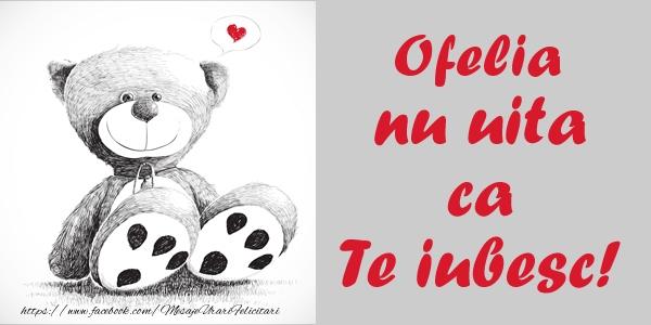 Felicitari de dragoste   Ofelia nu uita ca Te iubesc!