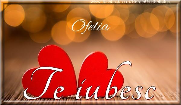 Felicitari de dragoste   Ofelia Te iubesc