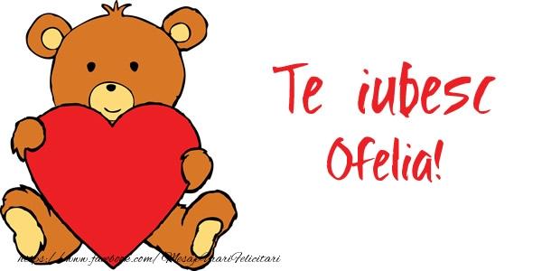 Felicitari de dragoste   Te iubesc Ofelia!