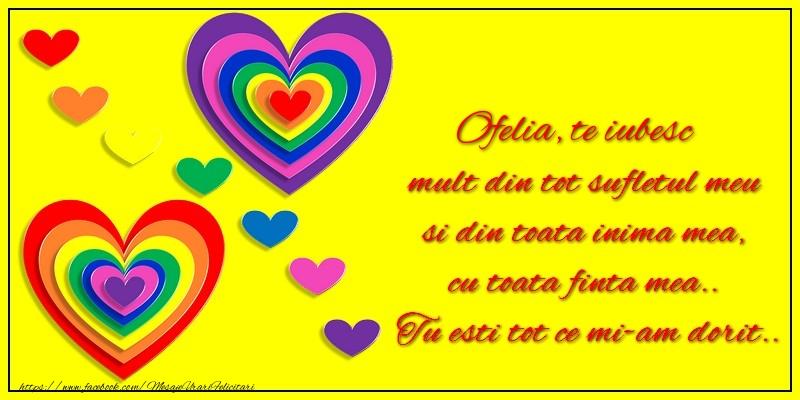 Felicitari de dragoste | Ofelia te iubesc mult din tot sufletul meu si din toata inima mea, cu toata finta mea.. Tu esti tot ce mi-am dorit...