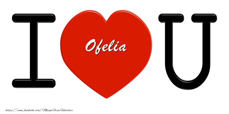 Felicitari de dragoste | Ofelia I love you!