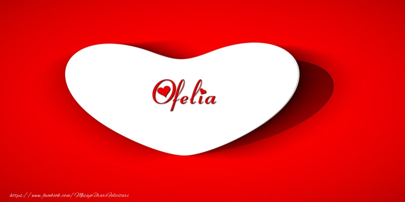 Felicitari de dragoste | Ofelia inima