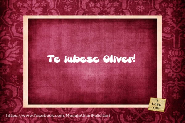 Felicitari de dragoste   Te iubesc Oliver!