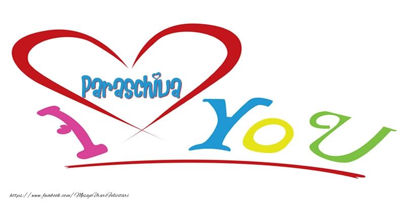 Felicitari de dragoste   I love you Paraschiva