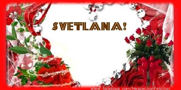 Felicitari de dragoste | Love Svetlana!