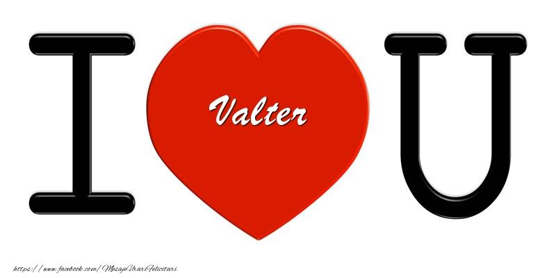 Felicitari de dragoste | Valter I love you!