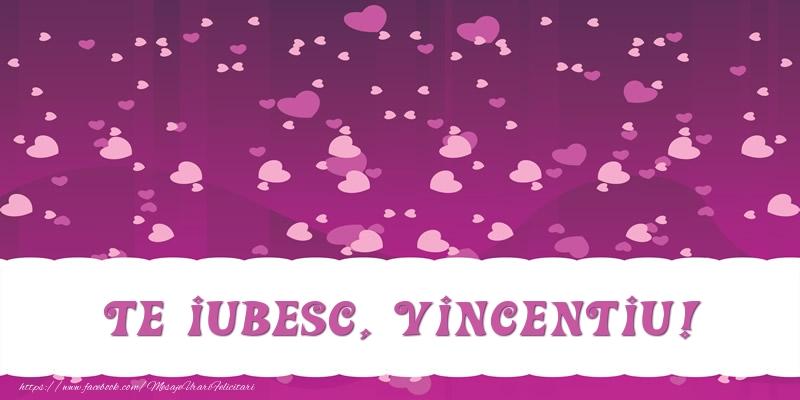 Felicitari de dragoste   Te iubesc, Vincentiu!