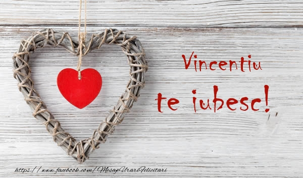 Felicitari de dragoste   Vincentiu, Te iubesc