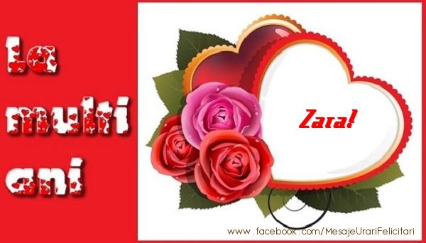 Felicitari de dragoste | La multi ani Zara!