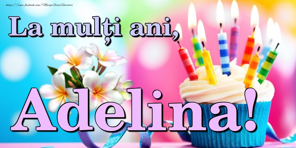 Felicitari de la multi ani | La mulți ani, Adelina!