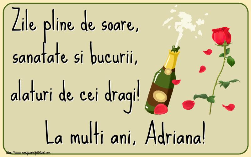 Felicitari de la multi ani   Zile pline de soare, sanatate si bucurii, alaturi de cei dragi! La multi ani, Adriana!