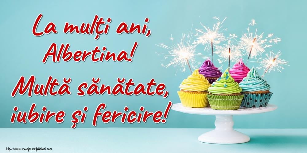 Felicitari de la multi ani | La mulți ani, Albertina! Multă sănătate, iubire și fericire!