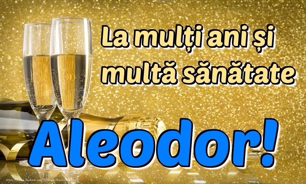 Felicitari de la multi ani   La mulți ani multă sănătate Aleodor!