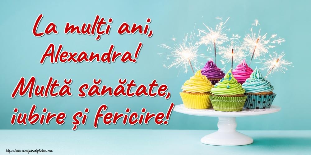 Felicitari de la multi ani   La mulți ani, Alexandra! Multă sănătate, iubire și fericire!