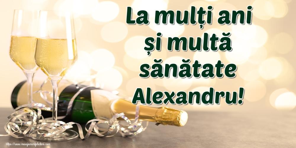 Felicitari de la multi ani   La mulți ani și multă sănătate Alexandru!