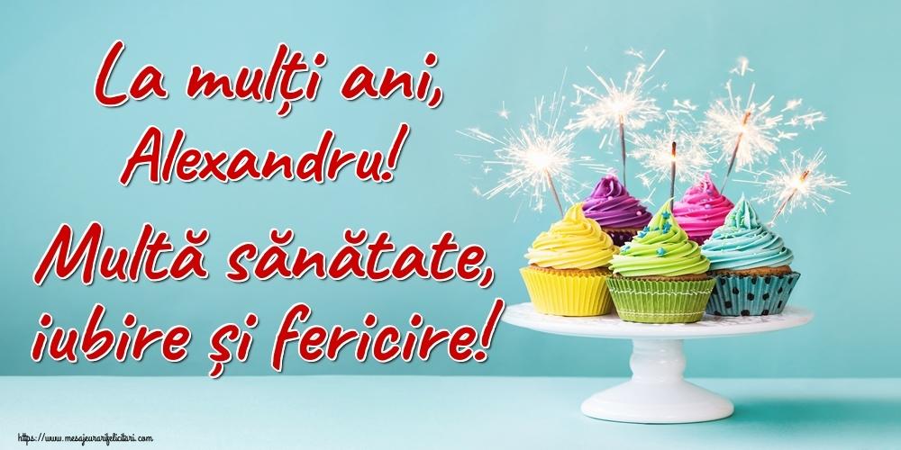 Felicitari de la multi ani   La mulți ani, Alexandru! Multă sănătate, iubire și fericire!